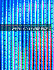 When You Were Pixels