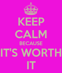 keep-calm-because-its-worth-it-2