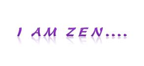 I am zen...