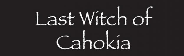 Last Witch of Cahokia